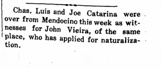 1910 - Charles, Luis and Joe Catarina in town for naturalization of John Vieira - Chas. Luis and Joe Catarina were over from...