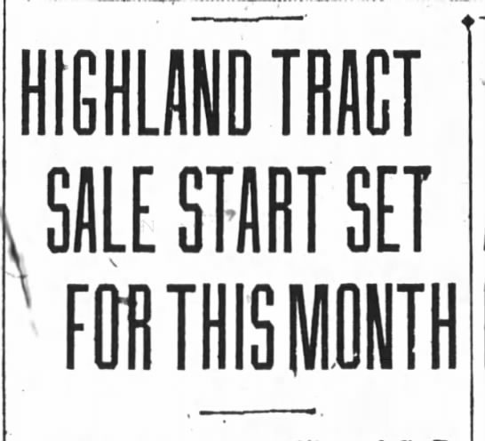 Highland Tract Sale Start Set for later this Month  - July 12, 1925 -