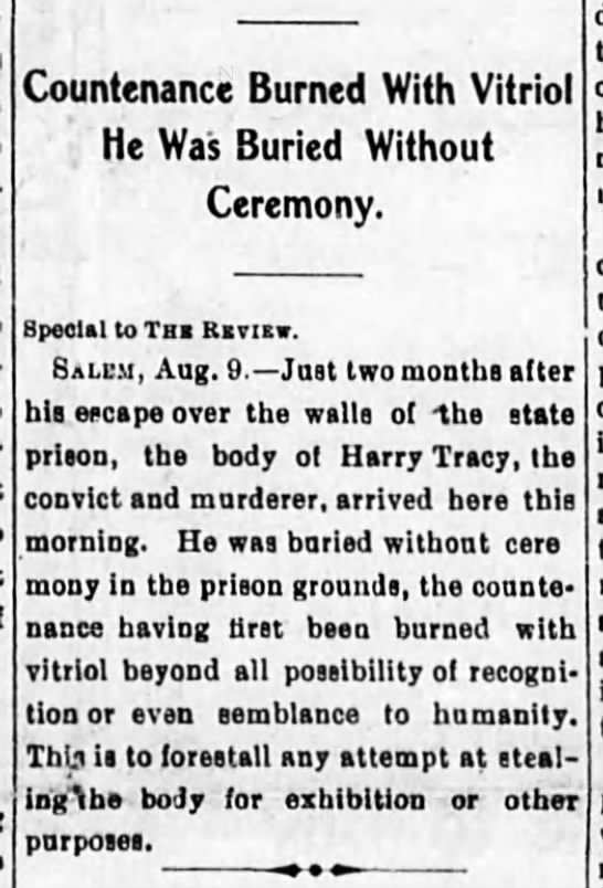 1901 Aug Harry Tracy's face burned away by sulphuric acid before burial at Oregon Penitentiary. -
