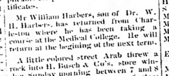 William Harbers returns from medical college. Aiken Standard Mar 9, 1892 - I tilicatCf. M,- William Harbers, son of l)r^ :...