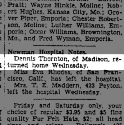 Dennis ThorntonOct 20, 1932Emporia Gazette, Emporia, KS - Dennis Thornton, of Madison, re- \ turned home...