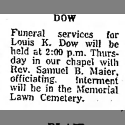 - DOW Funeral services for Louis K. Dow will be...