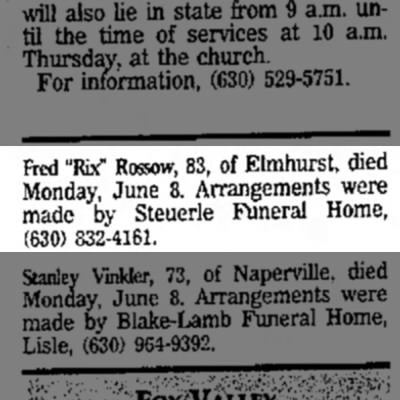 "- Fred ""Rix"" Rossow, 83, of Elmhurst, died..."
