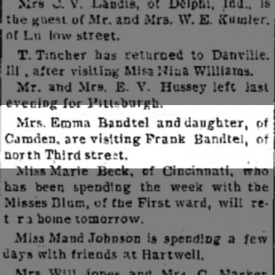 Emma Bandtel, The Journal News, Hamilton,OH Wed. Oct. 12, 1892 p.2 - Mrs. Emma Bandtel and daughter, of Camden, are...