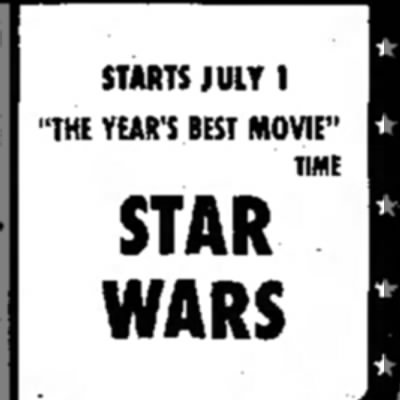 "Star Wars Ad - STARTS JULY 1 'THE YEAR'S BEST MOVIE"" STAR WARS"