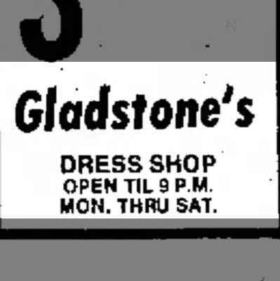 Gladstone's - Gladstone's DRESS SHOP OPEN TIL 9 P.M. MON....